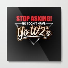 Stop Asking no i dont have yoW2s Metal Print
