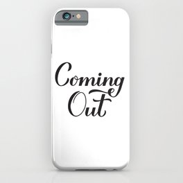 Coming Out calligraphy hand lettering  iPhone Case