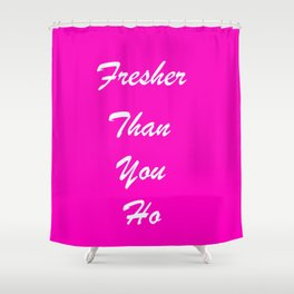 fresher than YOU. Shower Curtain
