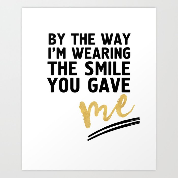 Image of: Hanquotes By The Way Im Wearing The Smile You Gave Me Cute Relationship Quote Art Print By Deificusart Society6 Society6 By The Way Im Wearing The Smile You Gave Me Cute Relationship