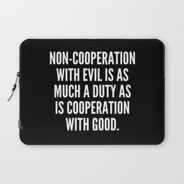 Non cooperation with evil is as much a duty as is cooperation with good Laptop Sleeve