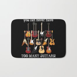 You Can Never Have Too Many Guitars! Bath Mat