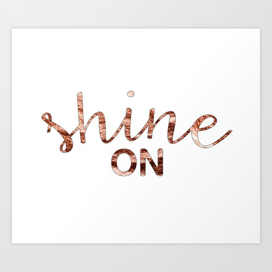 Shine on rose gold quote Art Print