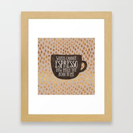 Words cannot espresso how much you bean to me Framed Art Print