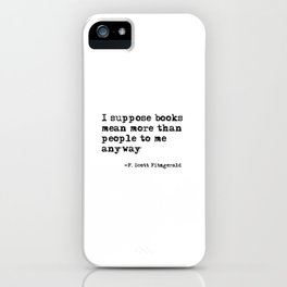Books mean more than people to me - F. Scott Fitzgerald quote iPhone Case