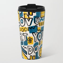 LOVE WHAT YOU DO - ORIGINAL ART PAINTING Poster Travel Mug