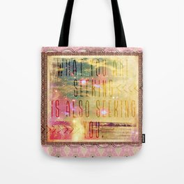 What You are Seeking is also Seeking You Tote Bag