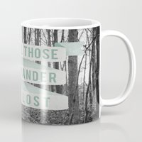 not all who wander are lost Mugs featuring Not All Those Who Wander Are Lost by Sanguine Eyes