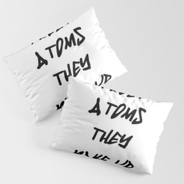 Do Not Trust Atoms - They Make Up Everything Pillow Sham