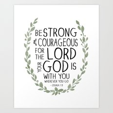 Be Strong and Courageous - Joshua 1:9 Scripture Art Art Print