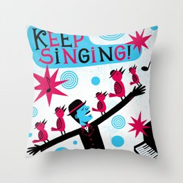 Keep singing Throw Pillow