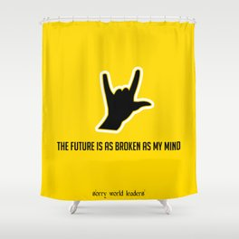 THE FUTURE IS AS BROKEN AS MY MIND Shower Curtain