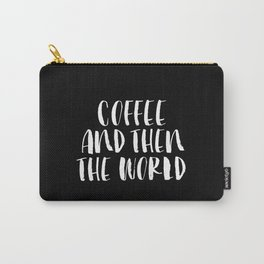Coffee and then the World black and white monochrome typography poster home wall art bedroom decor Carry-All Pouch