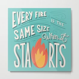 Every fire is the same size when it starts hand lettering typography modern poster design Metal Print