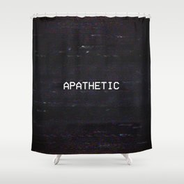 APATHETIC Shower Curtain