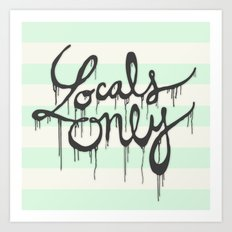 LOCALS ONLY Art Print