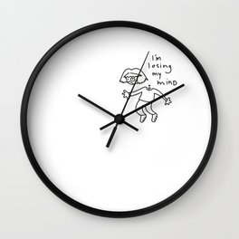 LOSING MY MIND. Wall Clock
