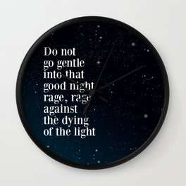 Do not  go gentle  into that  good night rage, rage against the dying of the light Wall Clock