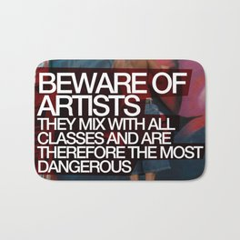 Beware of Artists; They Mix With All Classes of Society and Are Therefore Most Dangerous Poster Bath Mat