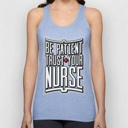 Be Patient Trust Your Nurse Unisex Tank Top
