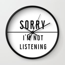 Sorry I'm not listening - Black line Collection Wall Clock