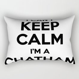 I cant keep calm I am a CHATHAM Rectangular Pillow