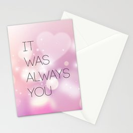 IT WAS ALWAYS YOU Stationery Cards