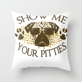 Funny Dog Bully Breed Saying print Show me your Pitties Throw Pillow