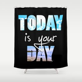 Today is your Day Shower Curtain