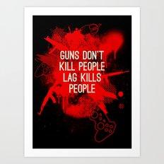 Guns dont kill people, lag kills people new Art Print