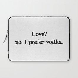 Love? no. I prefer vodka. Laptop Sleeve
