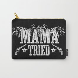 Mama Tried Carry-All Pouch
