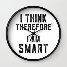I think therefore I am Smart - on white Wall Clock