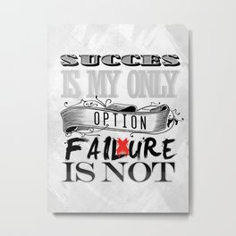 Succes is my only option Metal Print