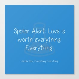 Spoiler Alert: Love is Everything Canvas Print