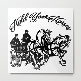 Hold Your Horses Metal Print