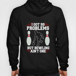 I Got 99 Problems But Bowling Ain't One Hoody