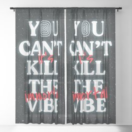 You Can't Kill The Vibe, It's Immortal Sheer Curtain