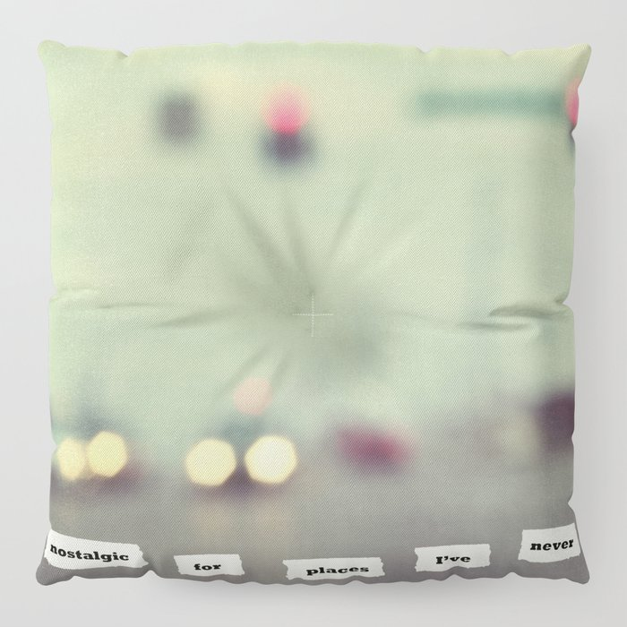 I'm nostalgic for places I've never been Floor Pillow