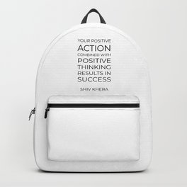 Your positive action combined with positive thinking results in success Backpack