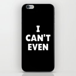 I CAN'T EVEN (Black & White) iPhone Skin
