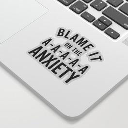 Blame It On Anxiety Funny Quote Sticker