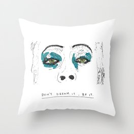 Don't dream it Throw Pillow