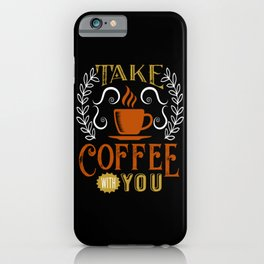 Take Coffee With You iPhone Case