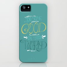 Do Some Good in this World iPhone (5, 5s) Slim Case