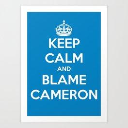 Keep Calm and Blame Cameron Art Print