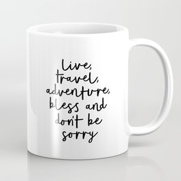 Live Travel Adventure Bless and Don't Be Sorry black and white modern typography home wall decor Coffee Mug