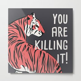 You are killing it 001 Metal Print