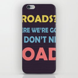 roads? Where we're going we don't need roads iPhone Skin
