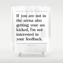Not In Arena Not Interested Brene Brown Daring Greatly Quote, Man In Arena, Ass Kicked Shower Curtain